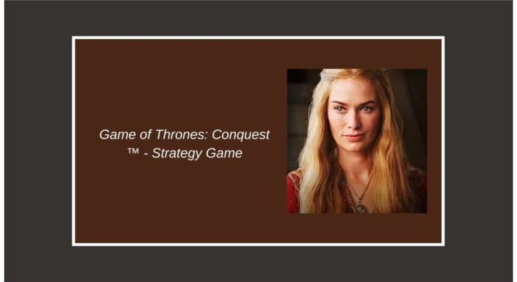 Game of Thrones Conquest Apk - Strategy Game