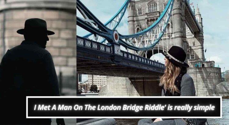 I Met A Man On The London Bridge