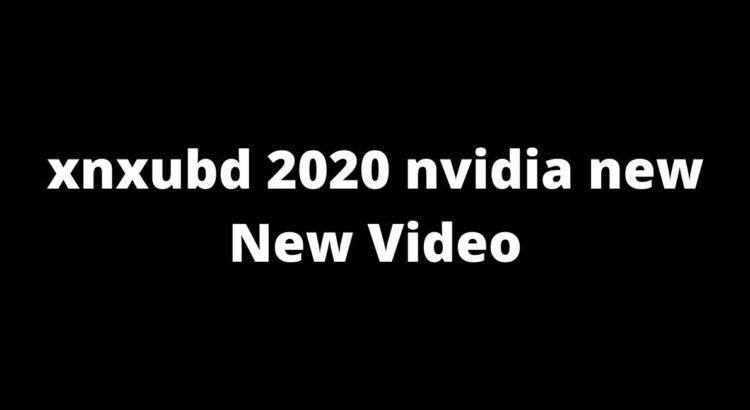 xnxubd 2020 Nvidia New Video