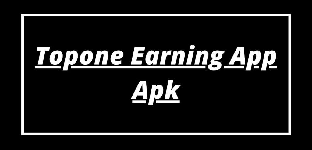 Topone Earning App Apk