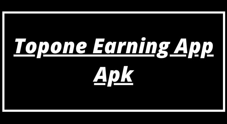 Topone Earning App Apk