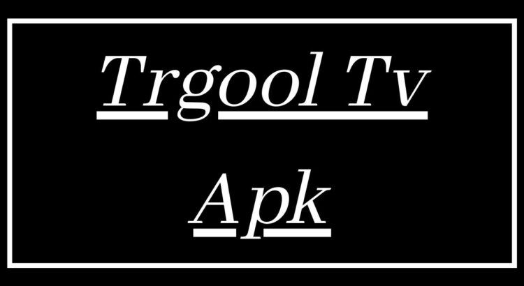 Trgool Tv Apk