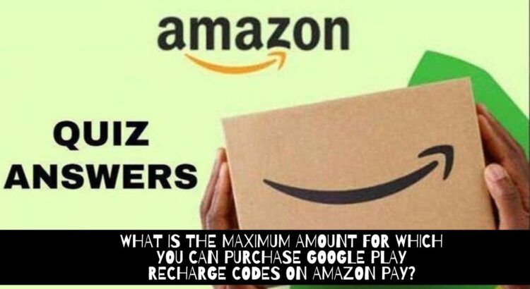 What is the maximum amount for which you can purchase google play recharge codes on amazon pay