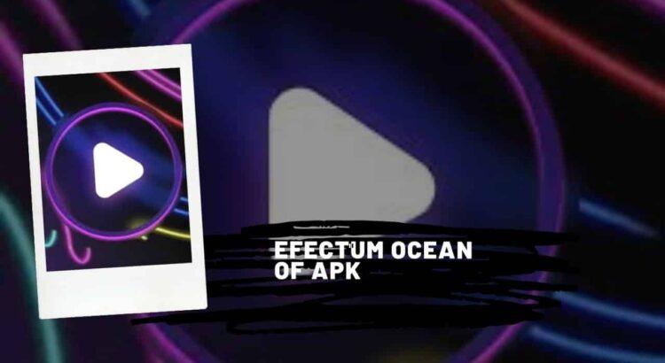 Efectum Ocean Of Apk