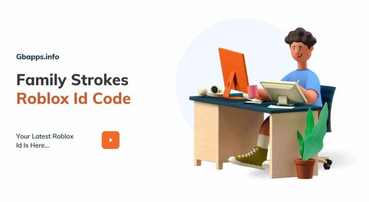 Family Strokes Roblox Id Code