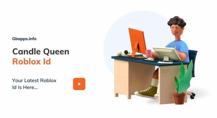 Candle Queen Roblox Id