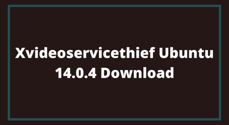Xvideoservicethief Ubuntu 14.0.4 Download
