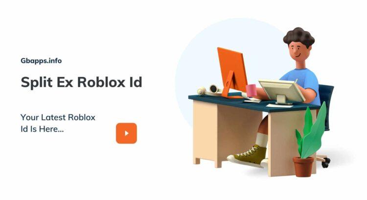 Split Ex Roblox Id