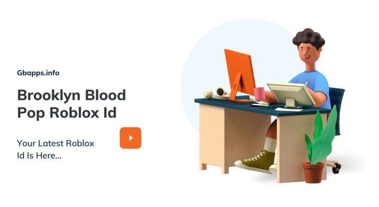 Brooklyn Blood Pop Roblox Id