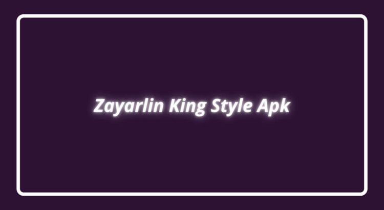 Zayarlin King Style Apk