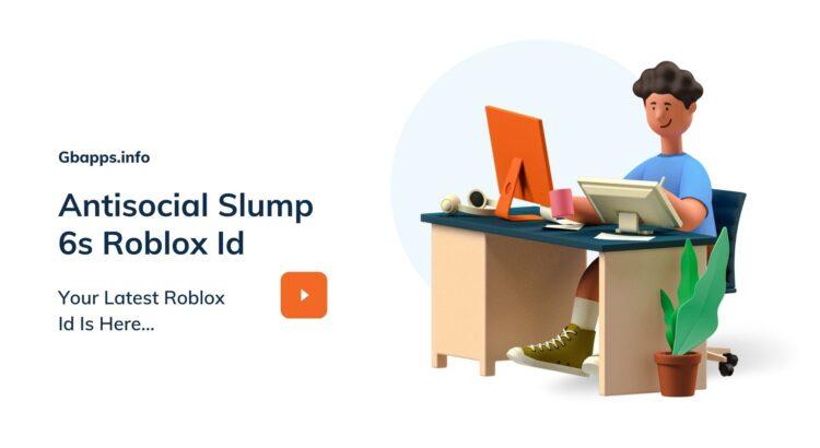 Antisocial Slump 6s Roblox Id