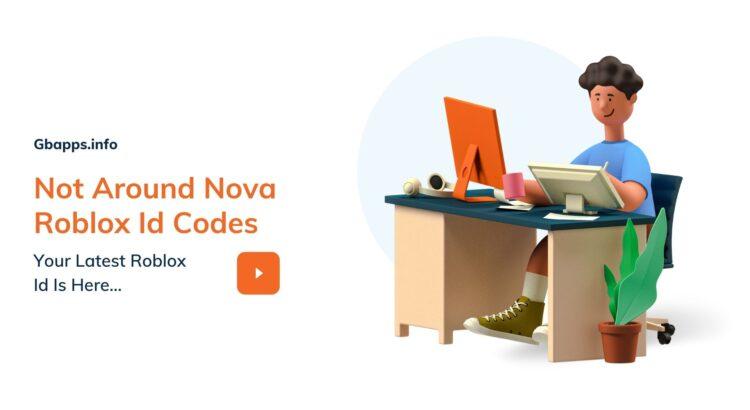Not Around Nova Roblox Id Codes