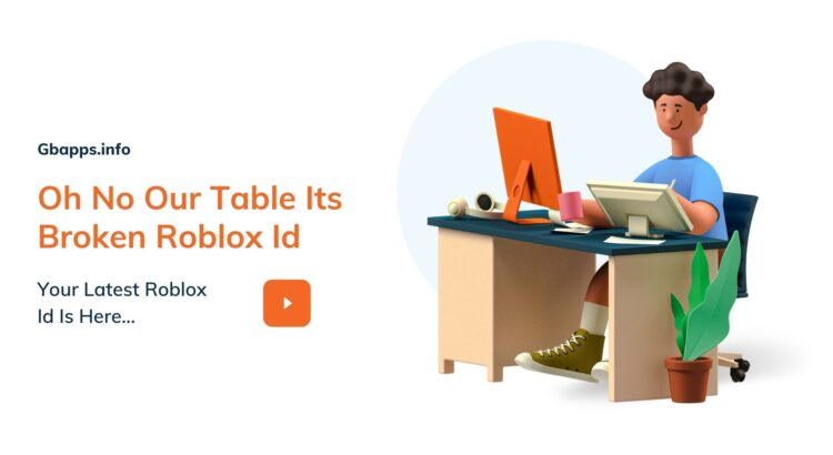Oh No Our Table Its Broken Roblox Id