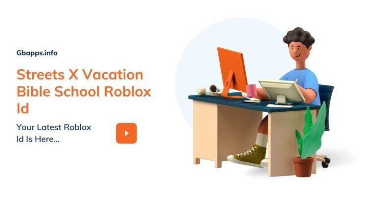 Streets X Vacation Bible School Roblox Id