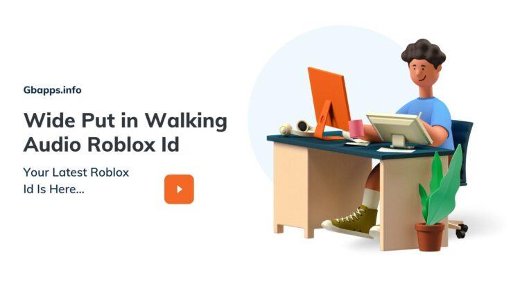 Wide Put in Walking Audio Roblox Id