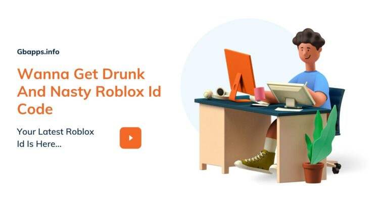 Wanna Get Drunk And Nasty Roblox Id Code