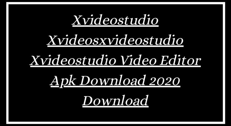 Xvideostudio Xvideosxvideostudio Xvideostudio Video Editor Apk Download 2020 Download
