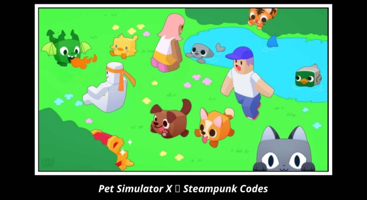 Pet Simulator X 🚂 Steampunk Codes